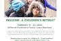 IMAGINE: A Children's Retreat     February 21-23, 2020