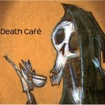 Death Café Jan 15, Feb 20, Mar 20